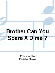Brother Can You Spare A Dime ?