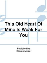 This Old Heart Of Mine Is Weak For You