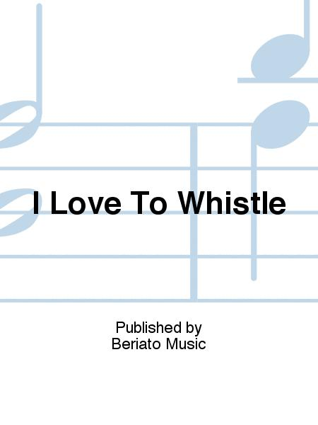 I Love To Whistle