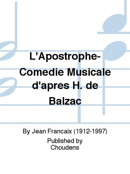 L'Apostrophe-Comedie Musicale d'apres H. de Balzac