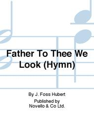 Father To Thee We Look (Hymn)