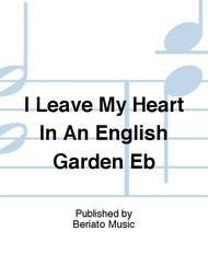 I Leave My Heart In An English Garden Eb