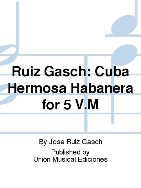 Ruiz Gasch: Cuba Hermosa Habanera for 5 V.M