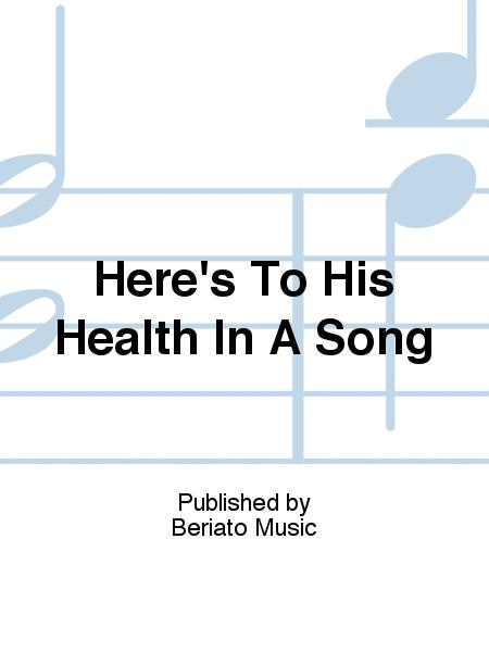 Here's To His Health In A Song