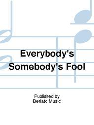 Everybody's Somebody's Fool