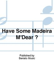 Have Some Madeira M'Dear ?