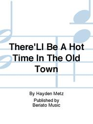 There'Ll Be A Hot Time In The Old Town