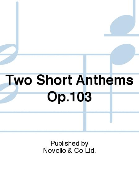 Two Short Anthems Op.103