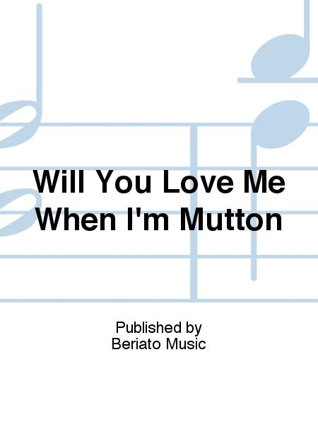 Will You Love Me When I'm Mutton