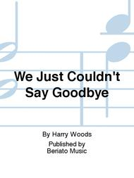 We Just Couldn't Say Goodbye