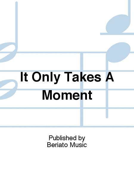 It Only Takes A Moment