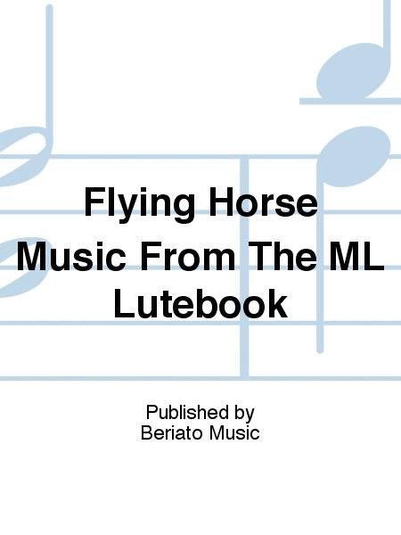 Flying Horse Music From The ML Lutebook