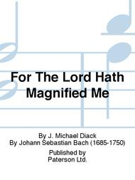 For The Lord Hath Magnified Me