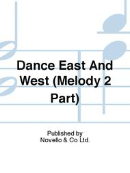 Dance East And West (Melody 2 Part)