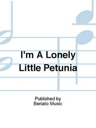 I'm A Lonely Little Petunia