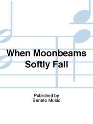 When Moonbeams Softly Fall