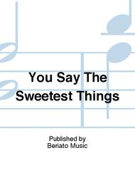 You Say The Sweetest Things