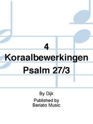4 Koraalbewerkingen Psalm 27/3