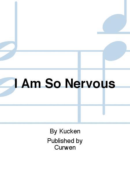 I Am So Nervous