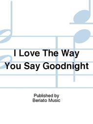 I Love The Way You Say Goodnight