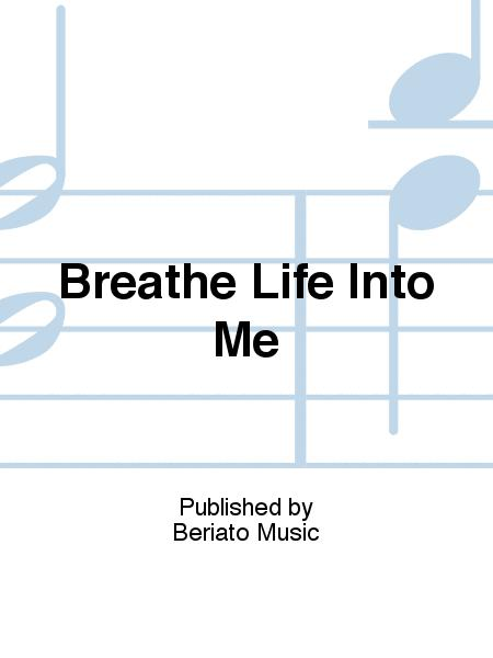 Breathe Life Into Me