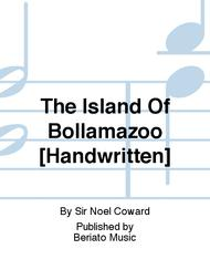 The Island Of Bollamazoo [Handwritten]