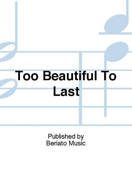 Too Beautiful To Last