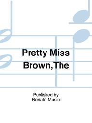 Pretty Miss Brown,The