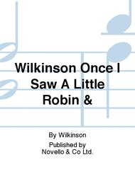 Wilkinson Once I Saw A Little Robin &