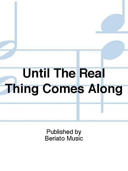 Until The Real Thing Comes Along