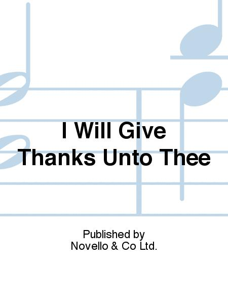 I Will Give Thanks Unto Thee