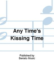 Any Time's Kissing Time