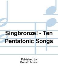 Singbronze! - Ten Pentatonic Songs