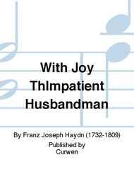 With Joy ThImpatient Husbandman