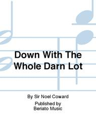 Down With The Whole Darn Lot