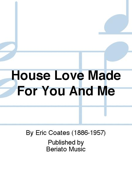 House Love Made For You And Me
