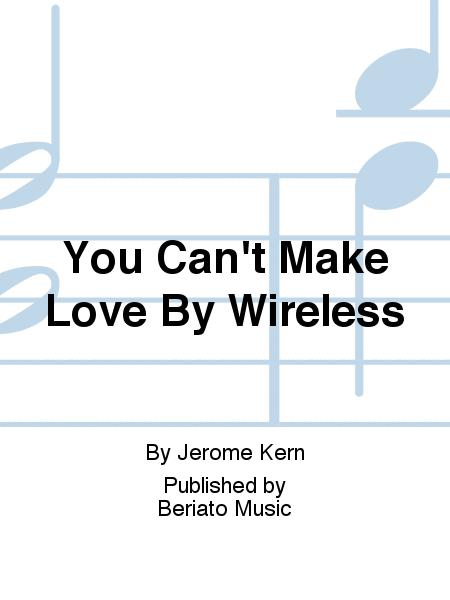 You Can't Make Love By Wireless