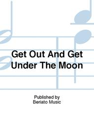 Get Out And Get Under The Moon
