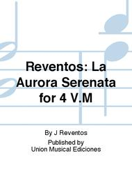 Reventos: La Aurora Serenata for 4 V.M
