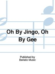 Oh By Jingo, Oh By Gee