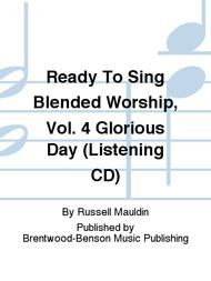 Ready To Sing Blended Worship, Vol. 4 Glorious Day (Listening CD)