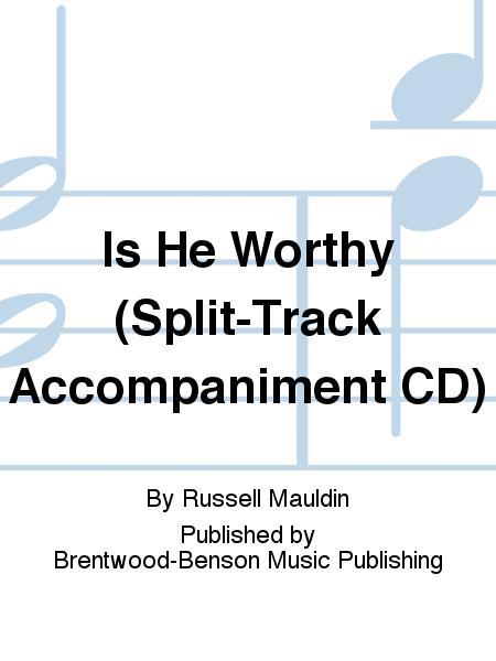 Is He Worthy (Split-Track Accompaniment CD)