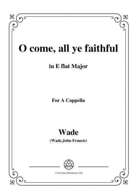 Wade-Adeste Fideles(O come,all ye faithful),in E flat Major,for A Cappella