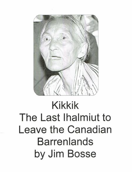 Kikkik - The Last Ihalmiut to Leave the Canadian Barrenlands