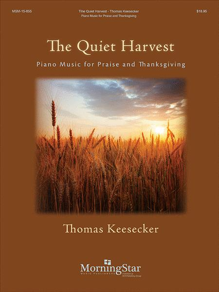 The Quiet Harvest: Piano Music for Praise and Thanksgiving