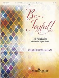 Be Joyful!: 12 Postludes on Familiar Hymn Tunes