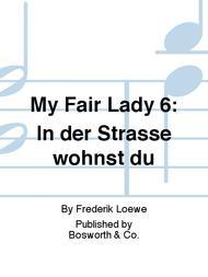 My Fair Lady 6: In der Strasse wohnst du
