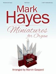 Mark Hayes: Miniatures for Organ