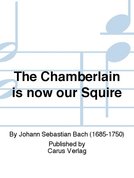 The Chamberlain is now our Squire