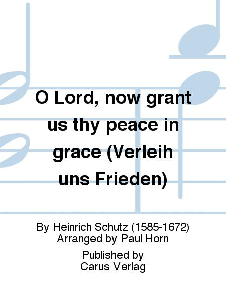 O Lord, now grant us thy peace in grace (Verleih uns Frieden)